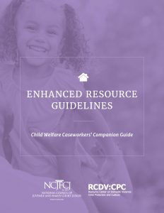 ENHANCED RESOURCE GUIDELINES: Child Welfare Caseworkers' Companion Guide