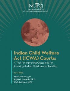 Indian Child Welfare Act (ICWA) Courts: A Tool for Improving Outcomes for American Indian Children and Families