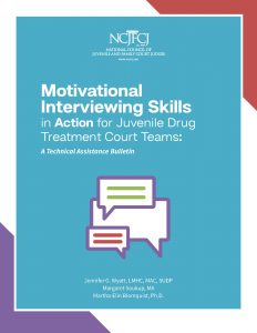 Motivational Interviewing Skills in Action for Juvenile Drug Treatment Court Teams: A Technical Assistance Bulletin